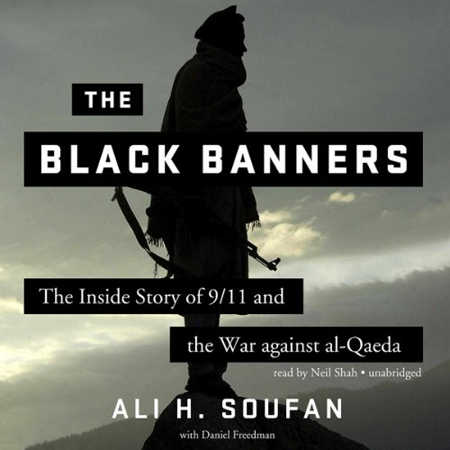The Black Banners     The Inside Story of 9/11 and the War against alQaeda              Auteur(s):                                                                                                                                 Ali H. Soufan,                                                                                        Freedman Daniel                               Narrateur(s):                                                                                                                                 Neil Shah                      Durée: 19 h et 29 min     4 évaluations     Au global 4,8