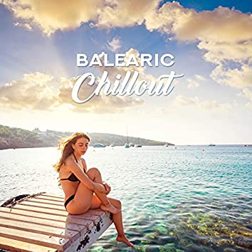 Balearic Chillout - 15 Tracks to Calm Down, Relax, Unwind, Rest and Repose