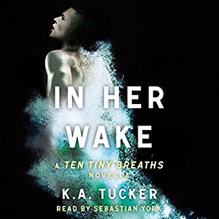 In Her Wake     A Ten Tiny Breaths Novella              By:                                                                                                                                 K.A. Tucker                               Narrated by:                                                                                                                                 Sebastian York                      Length: 3 hrs and 53 mins     369 ratings     Overall 4.4