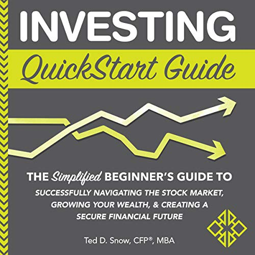 Investing QuickStart Guide     The Simplified Beginner's Guide to Successfully Navigating the Stock Market, Growing Your Wealth & Creating a Secure Financial Future              By:                                                                                                                                 Ted D. Snow CFP MBA                               Narrated by:                                                                                                                                 Peter Bierma                      Length: 6 hrs and 11 mins     2 ratings     Overall 4.5