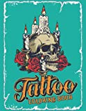 Tattoo Coloring Book: Relaxing Tattoo Designs For Adults Beautiful Modern Illustrations Designs Such As Sugar Skulls, Dragons, Snake, Roses And More For Adults – Great Gift Idea For Women, Men & Teens