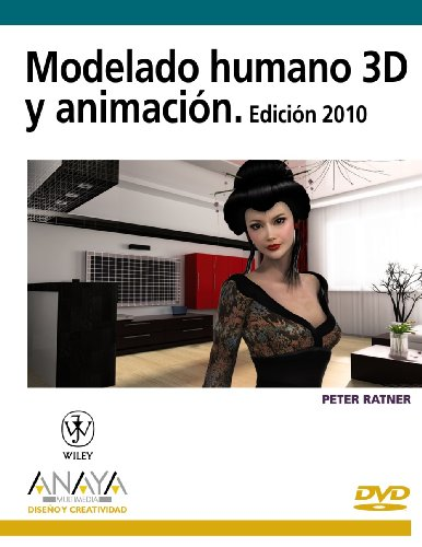 Modelado humano 3D y animación. Edición 2010 (Diseño Y Creatividad)