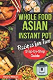 Whole Food Asian Instant Pot Recipes for Two: Traditional and Healthy Asian Recipes for Pressure...