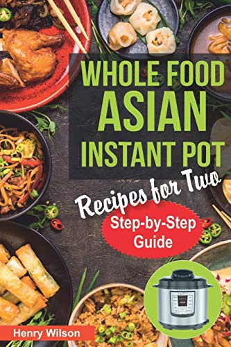 Whole Food Asian Instant Pot Recipes for Two: Traditional and Healthy Asian Recipes for Pressure Cooker. (+ 7-Days Asian Keto Diet Plan for Weight Loss!)