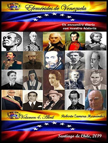 Efemérides de Venezuela. Un Encuentro diario con nuestra historia. Volumen IV. Abril (Spanish Edition)