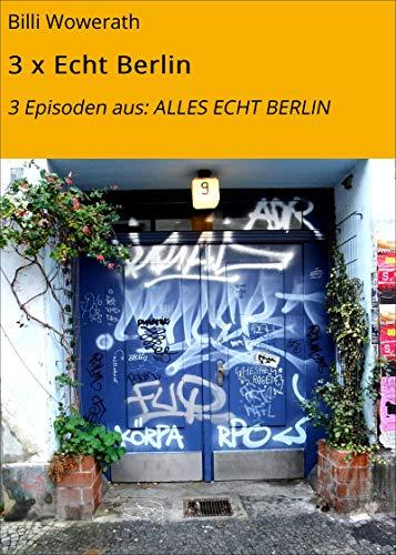 3 x Echt Berlin: 3 Episoden aus: ALLES ECHT BERLIN