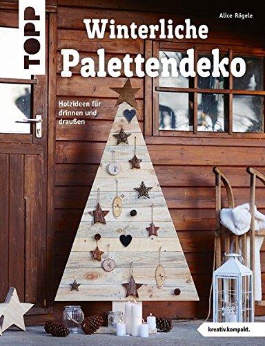 Winterliche Palettendeko (kreativ.kompakt): Holzideen für drinnen und draußen