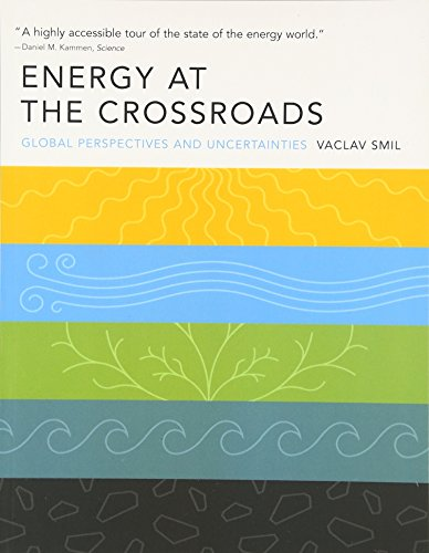 Energy at the Crossroads: Global Perspectives and Uncertainties (The MIT Press)