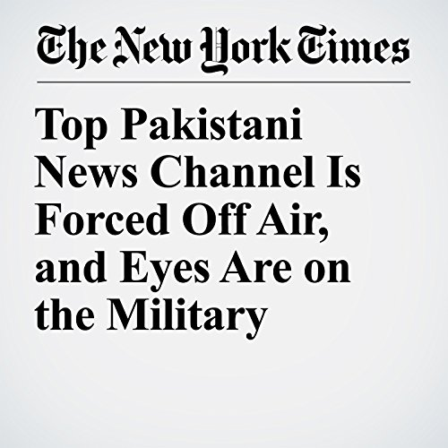 Top Pakistani News Channel Is Forced Off Air, and Eyes Are on the Military copertina