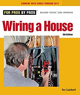 Amazon Com Wiring A House 5th Edition For Pros By Pros Ebook Cauldwell Rex Kindle Store
