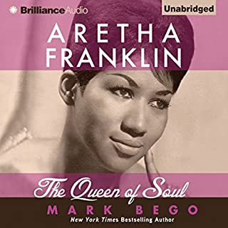 Aretha Franklin     The Queen of Soul              By:                                                                                                                                 Mark Bego                               Narrated by:                                                                                                                                 Mel Foster                      Length: 15 hrs and 28 mins     11 ratings     Overall 4.2