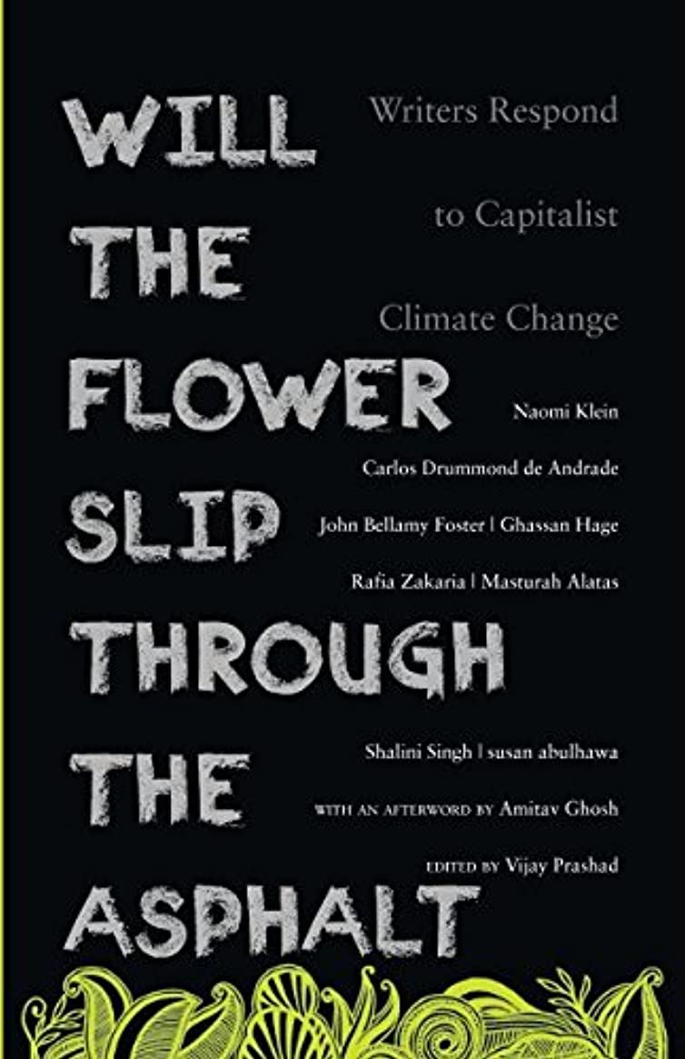 ファランクス引き潮偽Will the Flower Slip Through the Asphalt: Writers Respond to Capitalist Climate Change