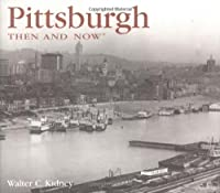 Pittsburgh Then and Now (Then & Now Thunder Bay)