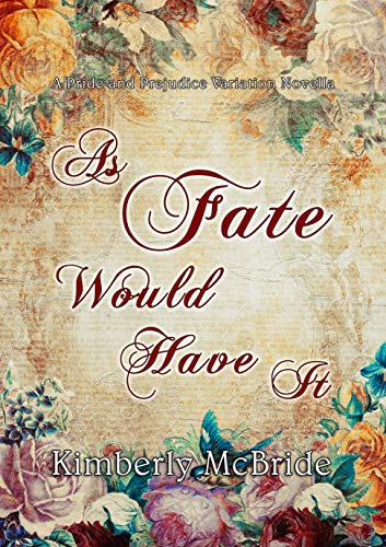 As Fate Would Have It: A Pride and Prejudice Variation Novella by [Kimberly  McBride  ]