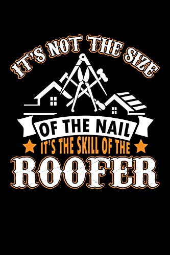 It's Not The Size Of The Nail It's The Skill Of The Roofer: Funny Roofer Journal Notebook Best Gifts For Roofer, Roofing Notebook Blank Lined Ruled Journal 6