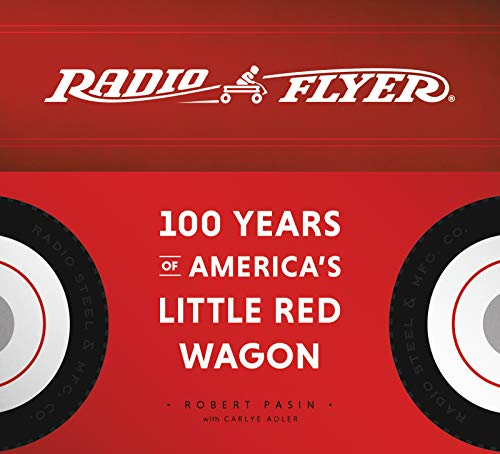 Radio Flyer: 100 Years of America's Little Red Wag
