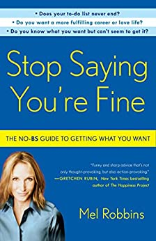 Stop Saying You're Fine: The No-BS Guide to Getting What You Want by [Mel Robbins]