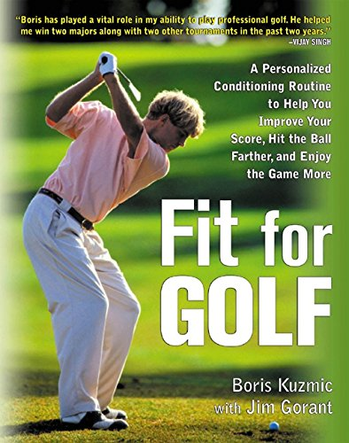 Fit For Golf: How A Personalized Conditioning Routine Can Help You Improve Your Scores, Hit The Ball Further, And Enjoy (E...