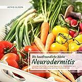 Die hautfreundliche Küche: Neurodermitis: Leckere Rezepte für eine bewusste Ernährung als Beitrag zur Linderung der Hauterkrankung