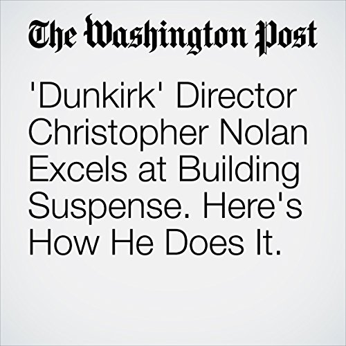 Dunkirk' Director Christopher Nolan Excels at Building Suspense. Here's How He Does It. | Stephanie Merry