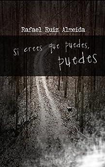 Si crees que puedes, puedes (Spanish Edition) by [Rafael Ruiz Almeida]
