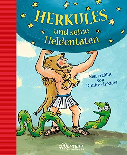 Herkules und seine Heldentaten: Neu erzählt von Dimiter Inkiow (Griechische Sagen)