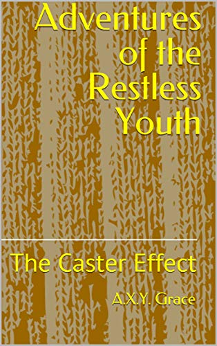 Adventures of the Restless Youth: The Caster Effect