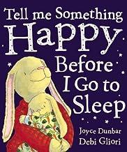 Tell Me Something Happy Before I Go to Sleep by Dunbar, Joyce, Gliori, Debi (1999) Paperback