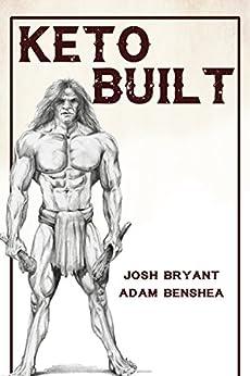 Keto Built by [Josh Bryant, Adam benShea]