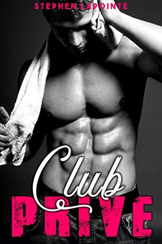Club Privé: (Nouvelle Gay, Sexe à Plusieurs, Soumission, Echangisme, HARD) (French Edition)