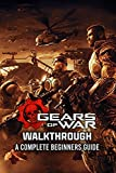 Gears Of War Walkthrough: A Complete Beginners Guide: Multiplayer Tips & Tricks (English Edition)