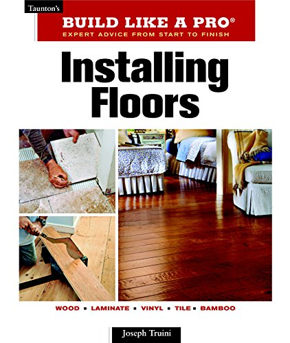 Installing Floors (Taunton's Build Like a Pro)