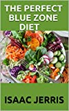 THE PERFECT BLUE ZONE DIET: 70+ Fresh And Delicious Recipes Ideas for a Longer Life