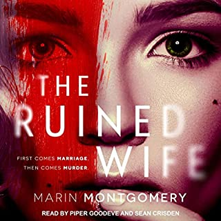 The Ruined Wife     A Psychological Thriller              By:                                                                                                                                 Marin Montgomery                               Narrated by:                                                                                                                                 Sean Crisden,                                                                                        Piper Goodeve                      Length: 7 hrs and 47 mins     159 ratings     Overall 4.2
