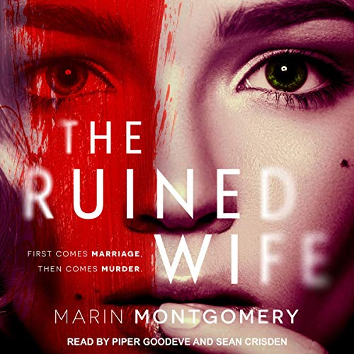 The Ruined Wife     A Psychological Thriller              By:                                                                                                                                 Marin Montgomery                               Narrated by:                                                                                                                                 Sean Crisden,                                                                                        Piper Goodeve                      Length: 7 hrs and 47 mins     155 ratings     Overall 4.2
