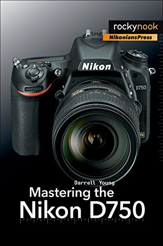Mastering the Nikon D750 (The Mastering Camera Guide Series)