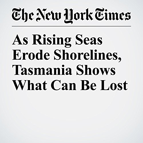 As Rising Seas Erode Shorelines, Tasmania Shows What Can Be Lost copertina