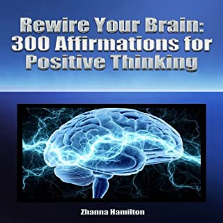 Rewire Your Brain     300 Affirmations for Positive Thinking              By:                                                                                                                                 Zhanna Hamilton                               Narrated by:                                                                                                                                 Larry Anderson                      Length: 56 mins     394 ratings     Overall 4.4
