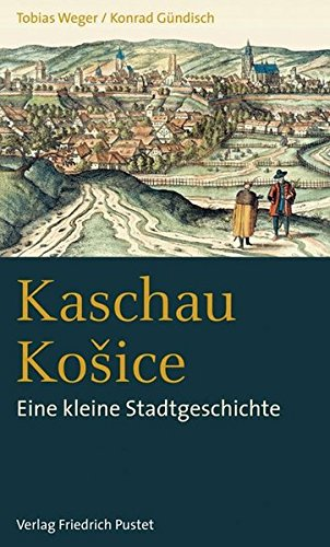 Kaschau / Košice: Eine kleine Stadtgeschichte (Kleine Stadtgeschichten)