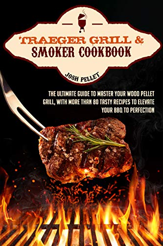 Traeger grill & smoker cookbook: the ultimate guide to master your wood pellet grill, with more than 80 tasty recipes to elevate your bbq to perfection