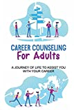 Career Counseling For Adults: A Journey Of Life /To Assist You With Your Career: Component Of Vocational Guidance
