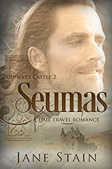 Seumas: A Time Travel Romance (Dunskey Castle Book 2) by [Jane Stain]
