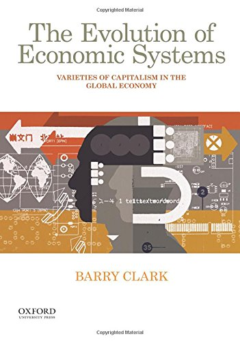 Compare Textbook Prices for The Evolution of Economic Systems: Varieties of Capitalism in the Global Economy 1 Edition ISBN 9780190260590 by Clark, Barry