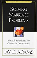 Solving Marriage Problems: Biblical Solutions for Christian Counselors (Jay Adams Library)