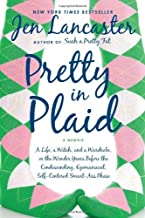 By Jen Lancaster Pretty in Plaid: A Life, A Witch, and a Wardrobe, or, the Wonder Years Before the Condescending, Ego (Reprint)