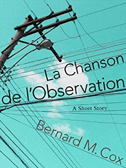 La Chanson de l'Observation (The Space Within These Lines Book 3) by [Bernard M. Cox]