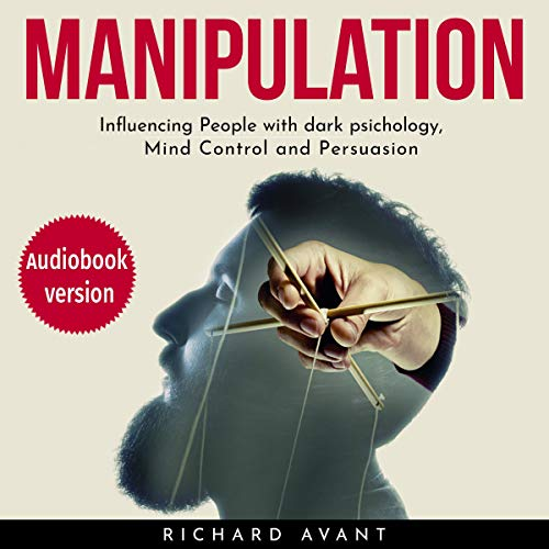 Manipulation: Influencing People with Dark Psichology, Mind Control and Persuasion cover art
