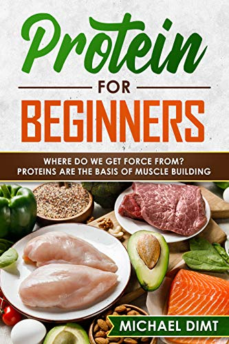 Protein for Beginners: Where do we get force from? Proteins are the basis of muscle building.