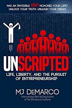 UNSCRIPTED: Life, Liberty, and the Pursuit of Entrepreneurship by [MJ DeMarco]