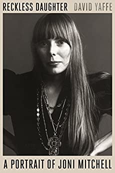 Reckless Daughter: A Portrait of Joni Mitchell by [David Yaffe]